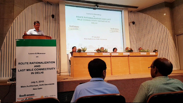 Launch And Workshop On Route Rationalization & Last Mile Connectivity, July 4, 2018 At Delhi Secretariat